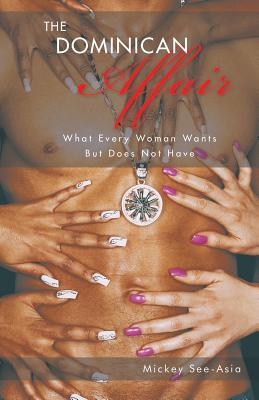 The Dominican Affair: What Every Woman Wants But Does Not Have Cover Image
