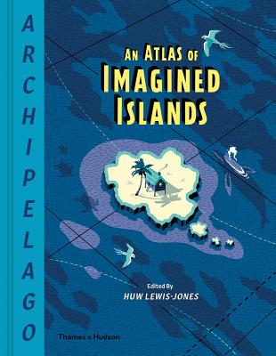 Archipelago: An Atlas of Imagined Islands Cover Image