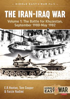 The Iran-Iraq War, Volume 1: The Battle for Khuzestan, September 1980-May 1982 (Middle East@War) Cover Image