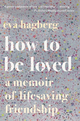 How to Be Loved: A Memoir of Lifesaving Friendship Cover Image