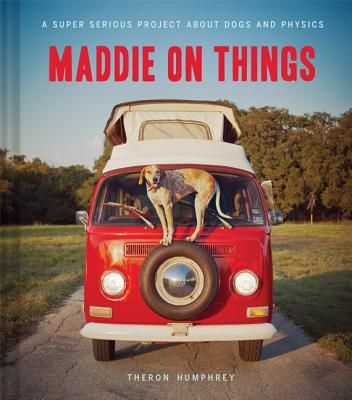 Maddie on Things: A Super Serious Project About Dogs and Physics Cover Image