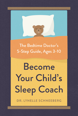 Become Your Child's Sleep Coach: The Bedtime Doctor's 5-Step Guide, Ages 3-10 Cover Image