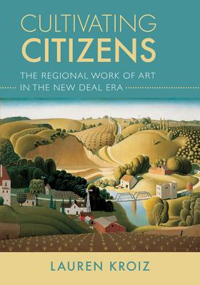 Cultivating Citizens: The Regional Work of Art in the New Deal Era Cover Image