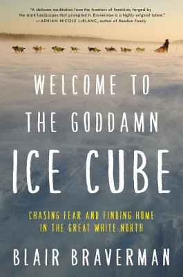 Welcome to the Goddamn Ice Cube: Chasing Fear and Finding Home in the Great White North Cover Image