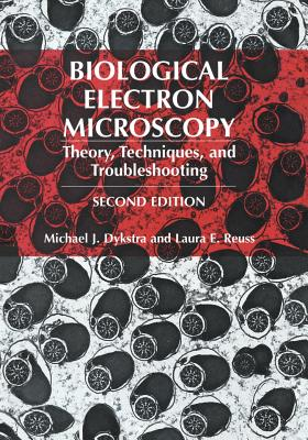 Biological Electron Microscopy: Theory, Techniques, and Troubleshooting Cover Image