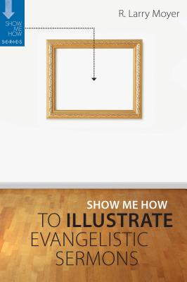 Show Me How to Illustrate Evangelistic Sermons Cover