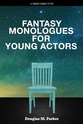 Fantasy Monologues for Young Actors: 52 High-Quality Monologues for Kids & Teens Cover Image