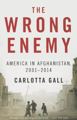 The Wrong Enemy: America in Afghanistan, 2001–2014 Cover Image