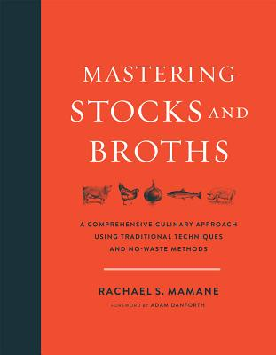 Mastering Stocks and Broths: A Comprehensive Culinary Approach Using Traditional Techniques and No-Waste Methods Cover Image
