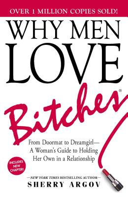 Why Men Love Bitches: From Doormat to Dreamgirl—A Woman's Guide to Holding Her Own in a Relationship Cover Image