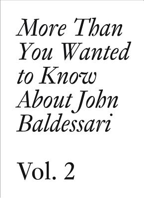 More Than You Wanted to Know about John Baldessari: Volume II (Documents) Cover Image