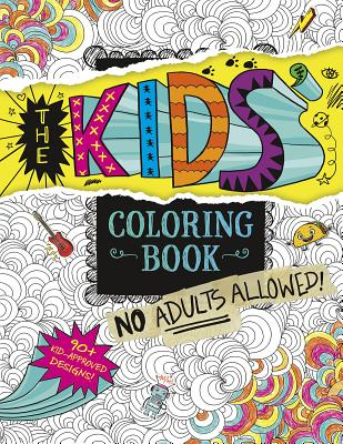 The Kids' Coloring Book: No Adults Allowed! Cover Image