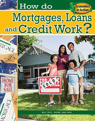 Cover for How Do Mortgages, Loans, and Credit Work? (Economics in Action #7)