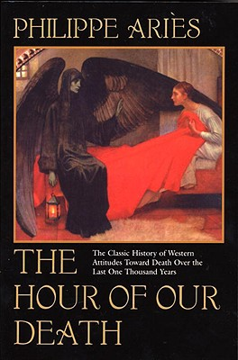 The Hour of Our Death: The Classic History of Western Attitudes Toward Death Over the Last One Thousand Years Cover Image
