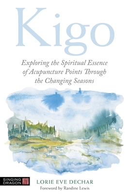 Kigo: Exploring the Spiritual Essence of Acupuncture Points Through the Changing Seasons Cover Image