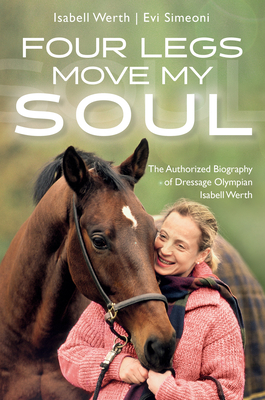 Four Legs Move My Soul: The Authorized Biography of Dressage Olympian Isabell Werth Cover Image