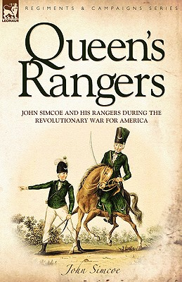 Queen's Rangers: John Simcoe and His Rangers During the Revolutionary War for America Cover Image