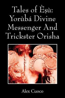 Tales of Èṣù: Yorùbá Divine Messenger And Trickster Orisha Cover Image