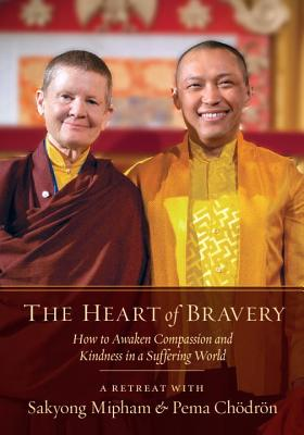 The Heart of Bravery: A Retreat with Sakyong Mipham and Pema Chodron Cover Image