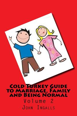 Cold Turkey Guide to Marriage, Family and Being Normal: Volume 2 Cover Image