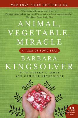 Animal, Vegetable, MiracleBarbara Kingsolver, Camille Kingsolver, Steven L. Hopp