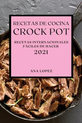 Recetas de Cocina Crock-Pot 2021 (Crock Pot Recipes Spanish Edition): Recetas Internacionales Fáciles de Hacer Cover Image