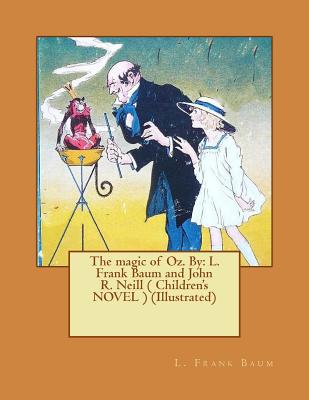 The Magic of Oz. by: L. Frank Baum and John R. Neill ( Children's Novel ) (Illustrated) Cover Image