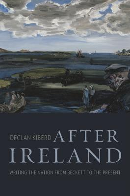 After Ireland: Writing the Nation from Beckett to the Present Cover Image
