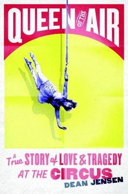 Queen of the Air: A True Story of Love and Tragedy at the Circus Cover Image
