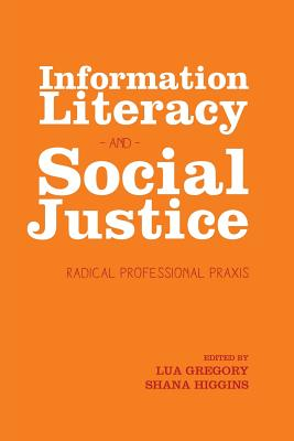 Information Literacy and Social Justice: Radical Professional Praxis Cover Image