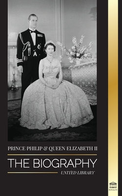 Prince Philip & Queen Elizabeth II: The biography - Long Live Her Majesty, the British Crown, and the 73-year Royal Marriage Portrait (Royals) Cover Image
