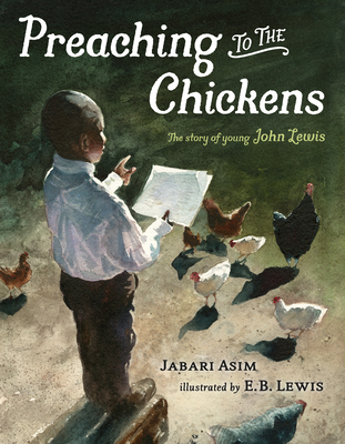 Preaching to the Chickens: The story of young John Lewis by Jabari Asim
