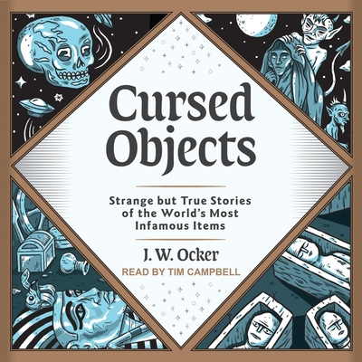 Cursed Objects: Strange But True Stories of the World's Most Infamous Items Cover Image