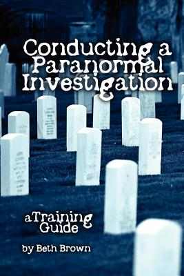 Cover for Conducting a Paranormal Investigation - A Training Guide