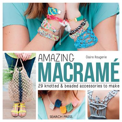 Amazing Macramé: 29 knotted & beaded accessories to make Cover Image