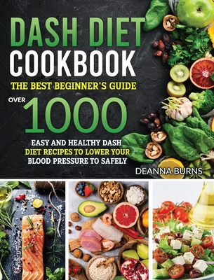 Dash Diet Cookbook: The best beginner's guide, over 1000 Easy and Healthy Dash Diet recipes to Lower your Blood Pressure to Safely and Hea Cover Image