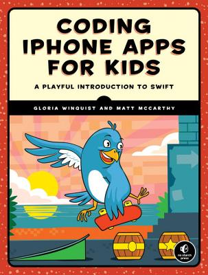 Coding iPhone Apps for Kids: A Playful Introduction to Swift Cover Image