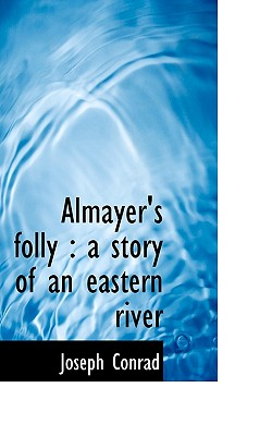 Almayer's Folly: A Story of an Eastern River Cover Image