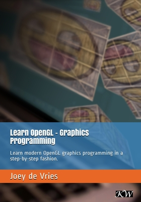 Learn OpenGL: Learn modern OpenGL graphics programming in a step-by-step fashion. Cover Image