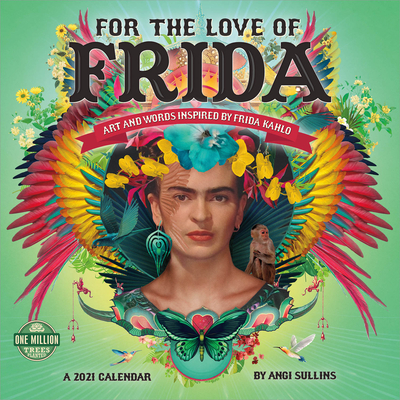 For the Love of Frida 2021 Wall Calendar: Art and Words Inspired by Frida Kahlo Cover Image
