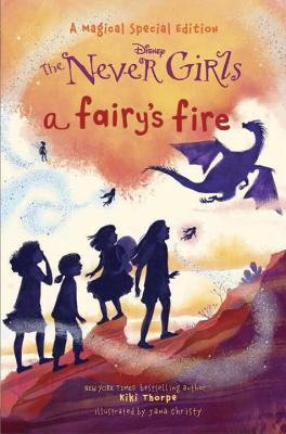 The Never Girls: A Fairy's Fire by Kiki Thorpe