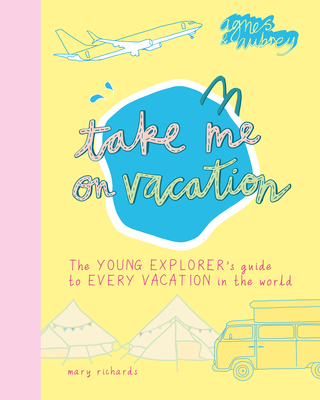 Take Me on Vacation: The Young Explorer's Guide to Every Vacation in the World Cover Image