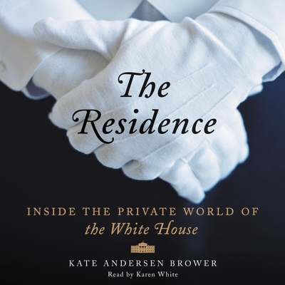 The Residence Lib/E: Inside the Private World of the White House Cover Image
