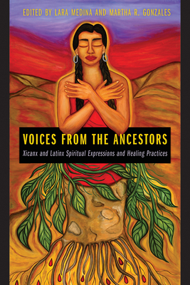 Voices from the Ancestors: Xicanx and Latinx Spiritual Expressions and Healing Practices Cover Image