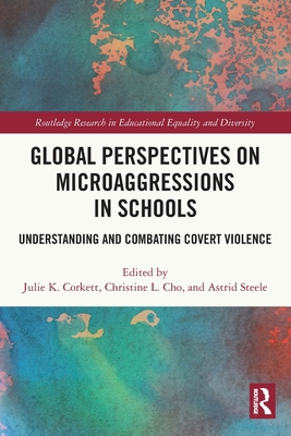 Global Perspectives on Microaggressions in Schools: Understanding and Combating Covert Violence (Routledge Research in Educational Equality and Diversity) Cover Image