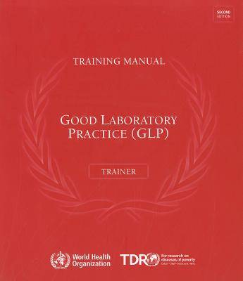 Good Laboratory Practice Training Manual for the Trainer: A Tool for Training and Promoting Good Laboratory Practice (Glp) Concepts in Disease Endemic Cover Image