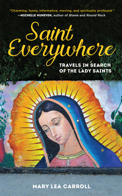 Saint Everywhere: Travels in Search of the Lady Saints Cover Image