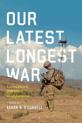 Our Latest Longest War: Losing Hearts and Minds in Afghanistan Cover Image