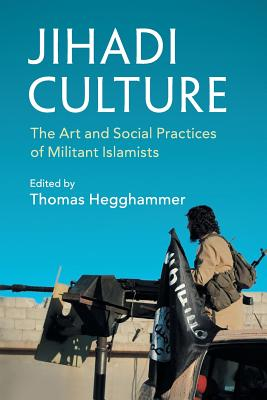 Jihadi Culture: The Art and Social Practices of Militant Islamists Cover Image