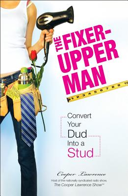 The Fixer-Upper Man: Turn Mr. Maybe into Mr. Right in 5 Easy Steps Cover Image